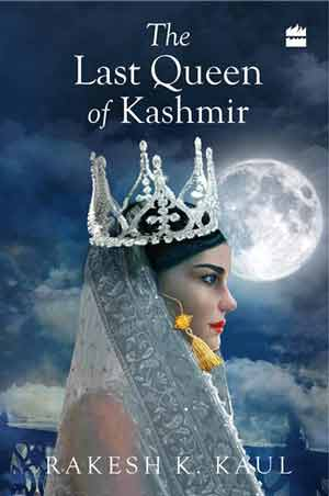 The Last Queen of Kashmir by Rakesh Kaul